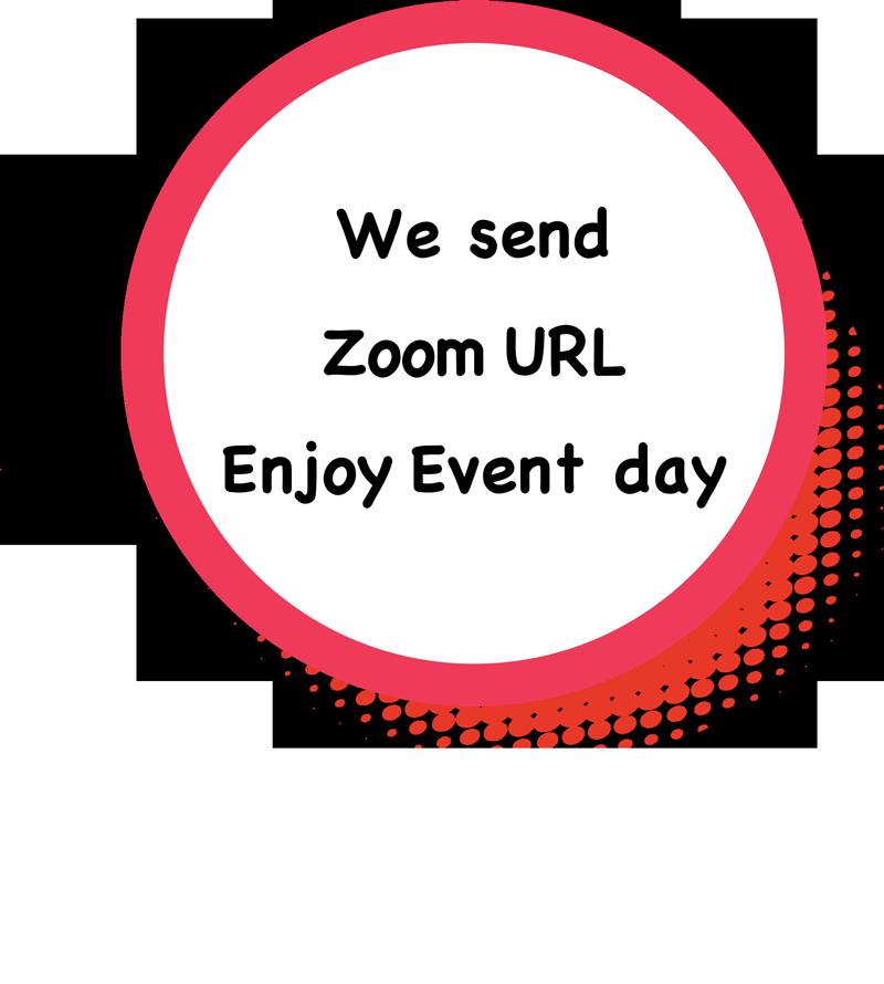 We send Zoom URL Enjoy Event day